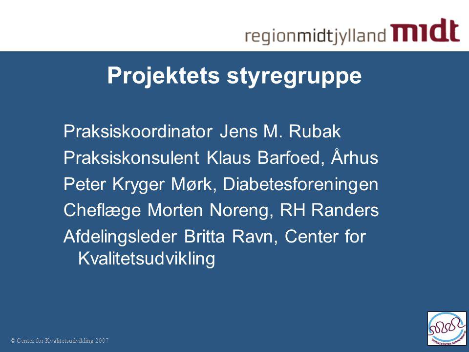 © Center for Kvalitetsudvikling 2007 Projektets styregruppe Praksiskoordinator Jens M.