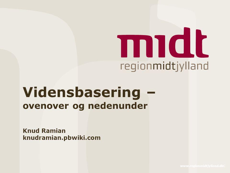 www.regionmidtjylland.dkC Vidensbasering – ovenover og nedenunder Knud Ramian knudramian.pbwiki.com