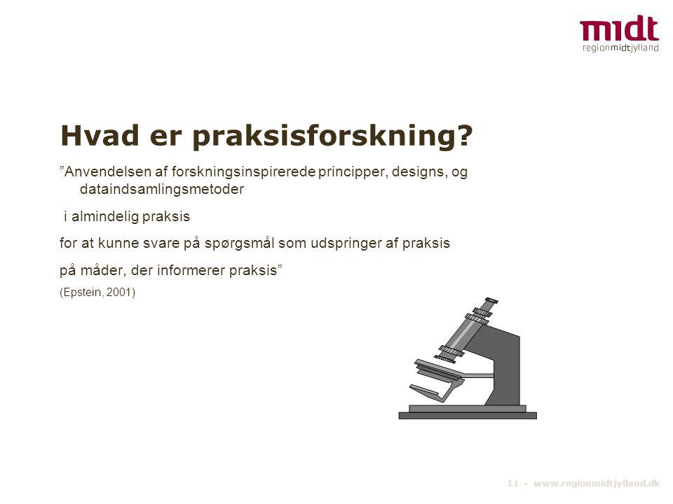 11 ▪ www.regionmidtjylland.dk Hvad er praksisforskning.