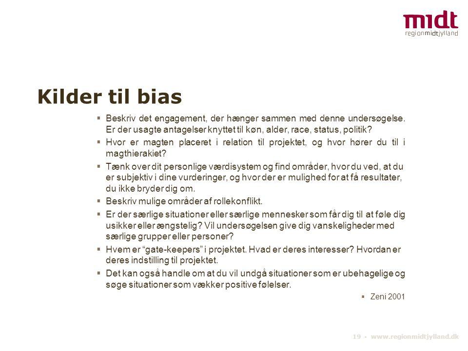 19 ▪ www.regionmidtjylland.dk Kilder til bias  Beskriv det engagement, der hænger sammen med denne undersøgelse.