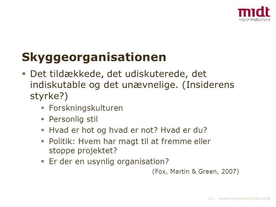 20 ▪ www.regionmidtjylland.dk Skyggeorganisationen  Det tildækkede, det udiskuterede, det indiskutable og det unævnelige.