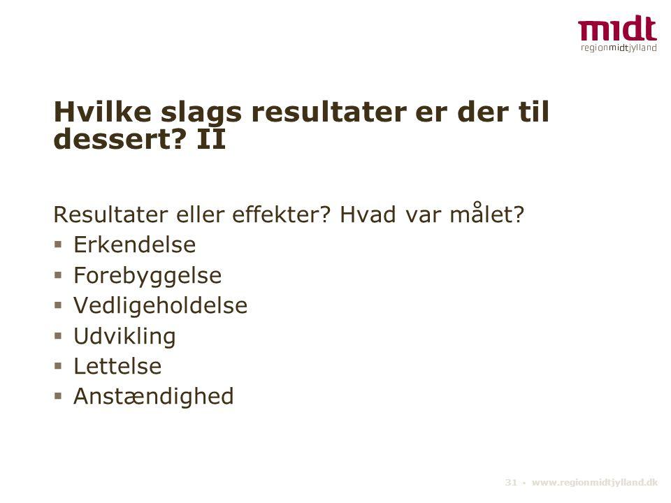 31 ▪ www.regionmidtjylland.dk Hvilke slags resultater er der til dessert.