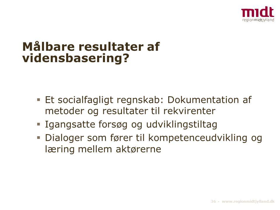 36 ▪ www.regionmidtjylland.dk Målbare resultater af vidensbasering.