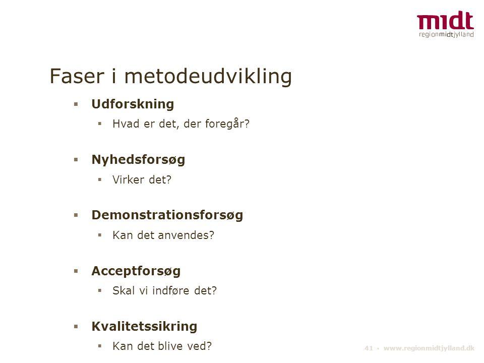 41 ▪ www.regionmidtjylland.dk Faser i metodeudvikling  Udforskning  Hvad er det, der foregår.