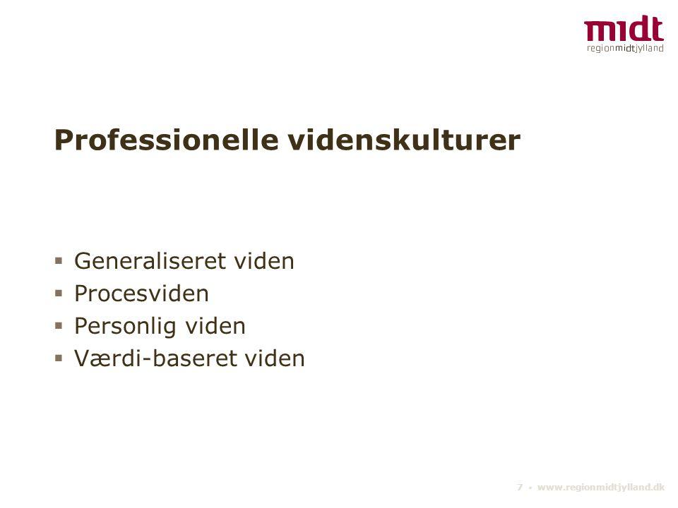 7 ▪ www.regionmidtjylland.dk Professionelle videnskulturer  Generaliseret viden  Procesviden  Personlig viden  Værdi-baseret viden