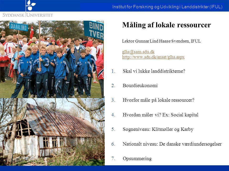 Institut for Forskning og Udvikling i Landdistrikter (IFUL) Måling af lokale ressourcer Lektor Gunnar Lind Haase Svendsen, IFUL glhs@sam.sdu.dk http://www.sdu.dk/ansat/glhs.aspx glhs@sam.sdu.dk http://www.sdu.dk/ansat/glhs.aspx 1.Skal vi lukke landdistrikterne.
