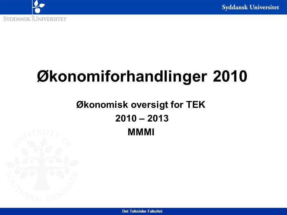 Det Tekniske Fakultet Økonomiforhandlinger 2010 Økonomisk oversigt for TEK 2010 – 2013 MMMI