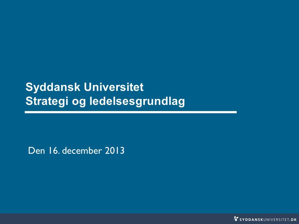 Syddansk Universitet Strategi og ledelsesgrundlag Den 16. december 2013