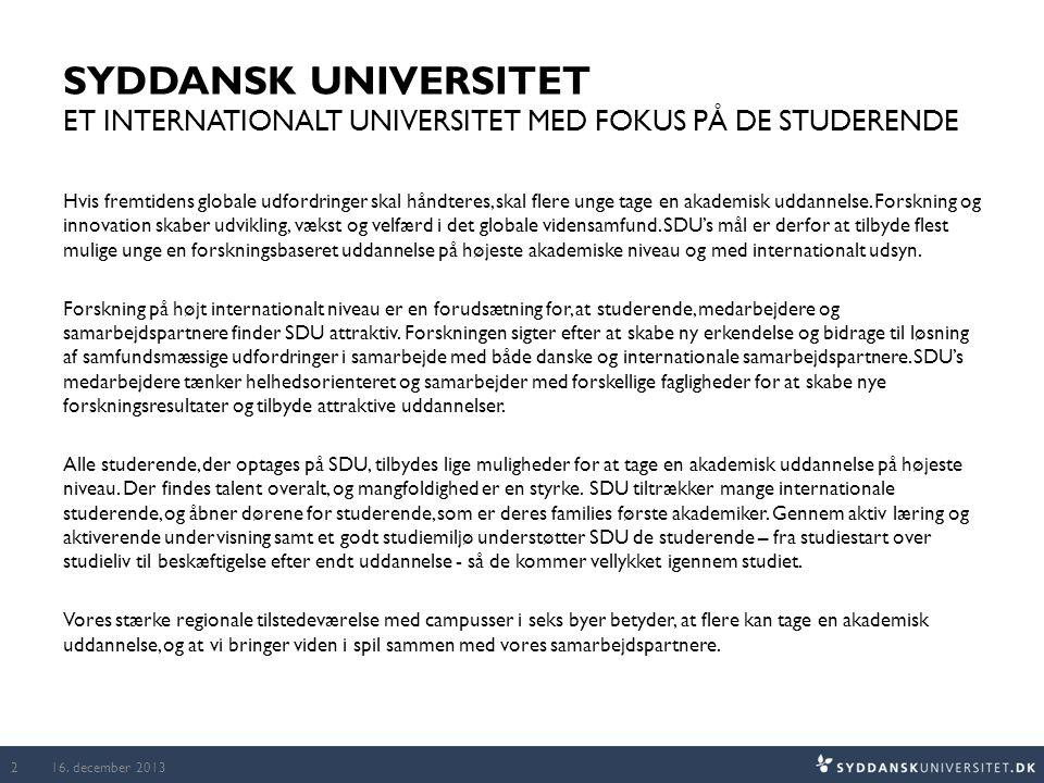SYDDANSK UNIVERSITET ET INTERNATIONALT UNIVERSITET MED FOKUS PÅ DE STUDERENDE Hvis fremtidens globale udfordringer skal håndteres, skal flere unge tage en akademisk uddannelse.