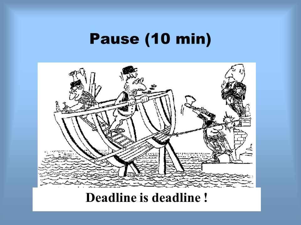 Pause (10 min) Deadline is deadline !