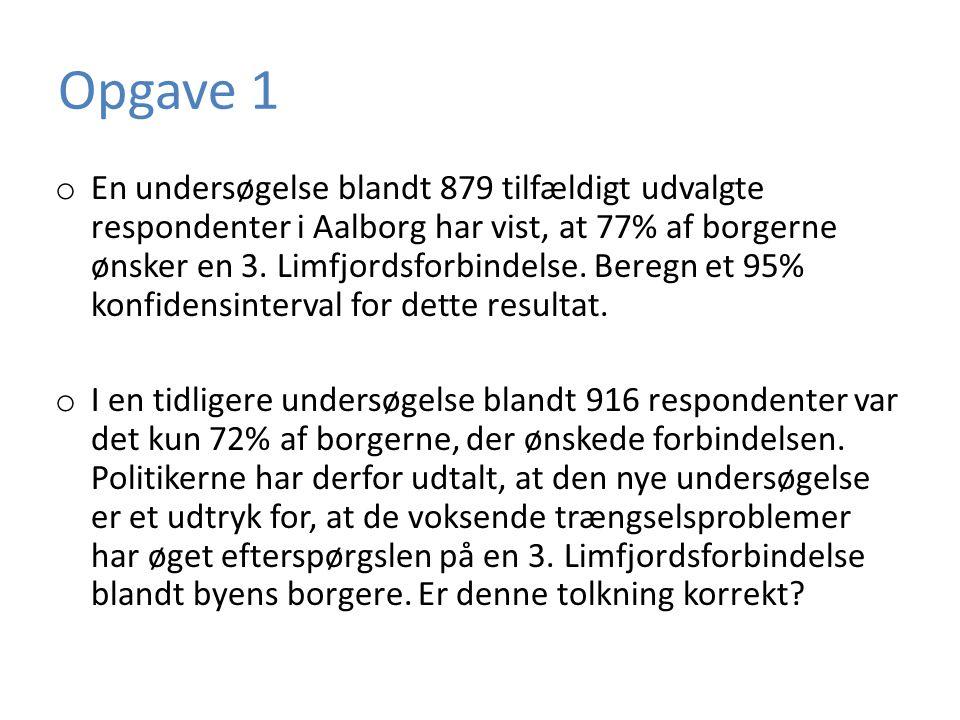 Opgave 1 o En undersøgelse blandt 879 tilfældigt udvalgte respondenter i Aalborg har vist, at 77% af borgerne ønsker en 3.
