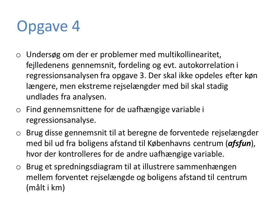 Opgave 4 o Undersøg om der er problemer med multikollinearitet, fejlledenens gennemsnit, fordeling og evt.