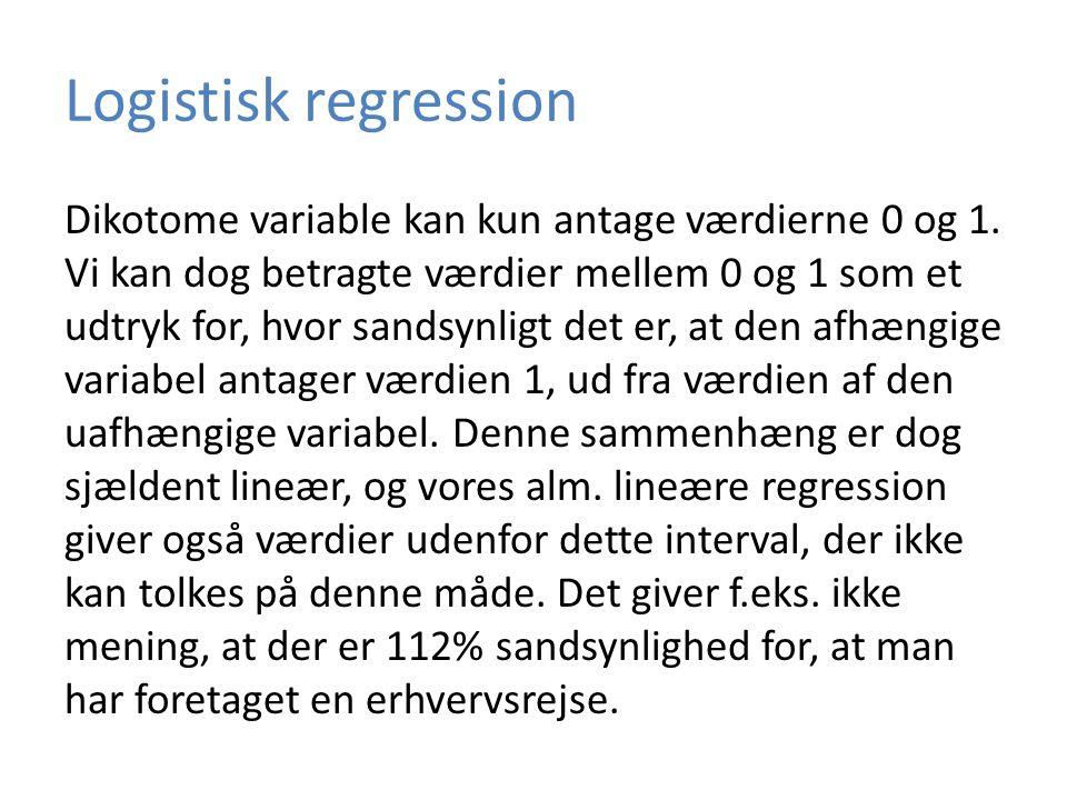 Logistisk regression Dikotome variable kan kun antage værdierne 0 og 1.
