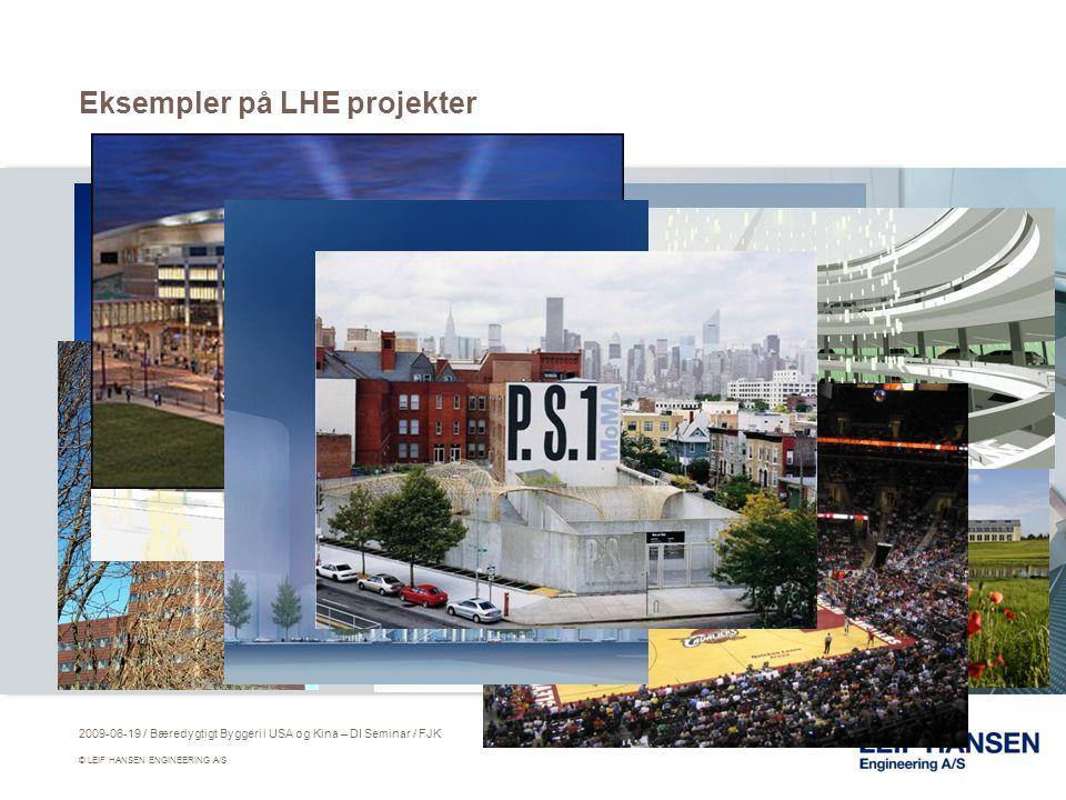 Eksempler på LHE projekter 2009-06-19 / Bæredygtigt Byggeri i USA og Kina – DI Seminar / FJK © LEIF HANSEN ENGINEERING A/S