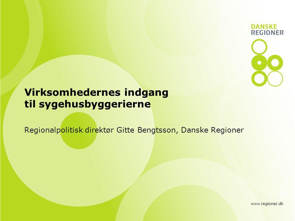 www.regioner.dk Virksomhedernes indgang til sygehusbyggerierne Regionalpolitisk direktør Gitte Bengtsson, Danske Regioner