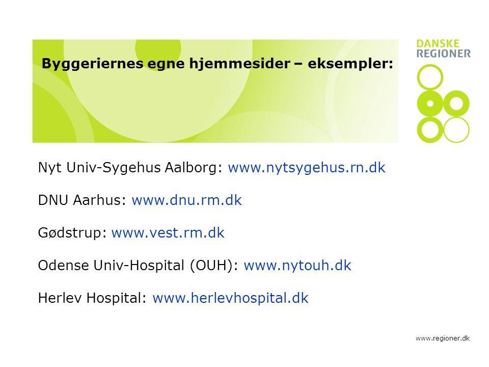 www.regioner.dk Nyt Univ-Sygehus Aalborg: www.nytsygehus.rn.dk DNU Aarhus: www.dnu.rm.dk Gødstrup: www.vest.rm.dk Odense Univ-Hospital (OUH): www.nytouh.dk Herlev Hospital: www.herlevhospital.dk Byggeriernes egne hjemmesider – eksempler:
