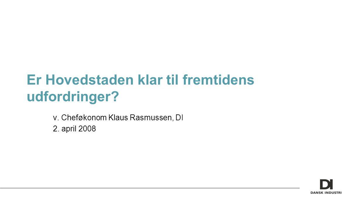Er Hovedstaden klar til fremtidens udfordringer v. Cheføkonom Klaus Rasmussen, DI 2. april 2008