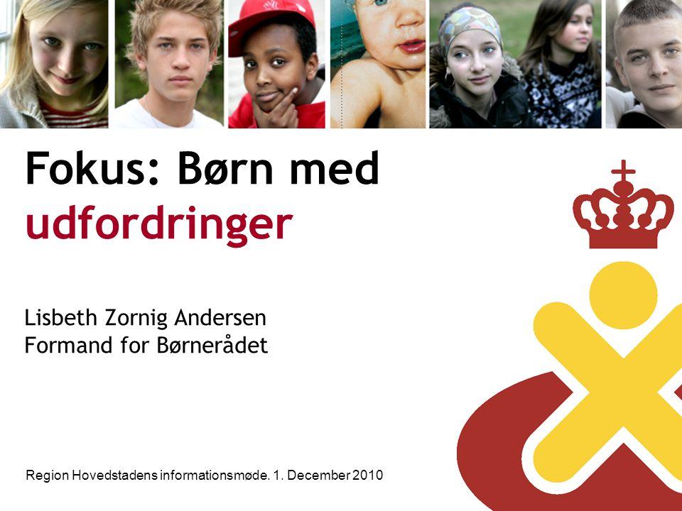 Fokus: Børn med udfordringer Lisbeth Zornig Andersen Formand for Børnerådet Region Hovedstadens informationsmøde.