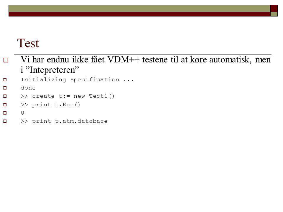 Test  Vi har endnu ikke fået VDM++ testene til at køre automatisk, men i Intepreteren  Initializing specification...