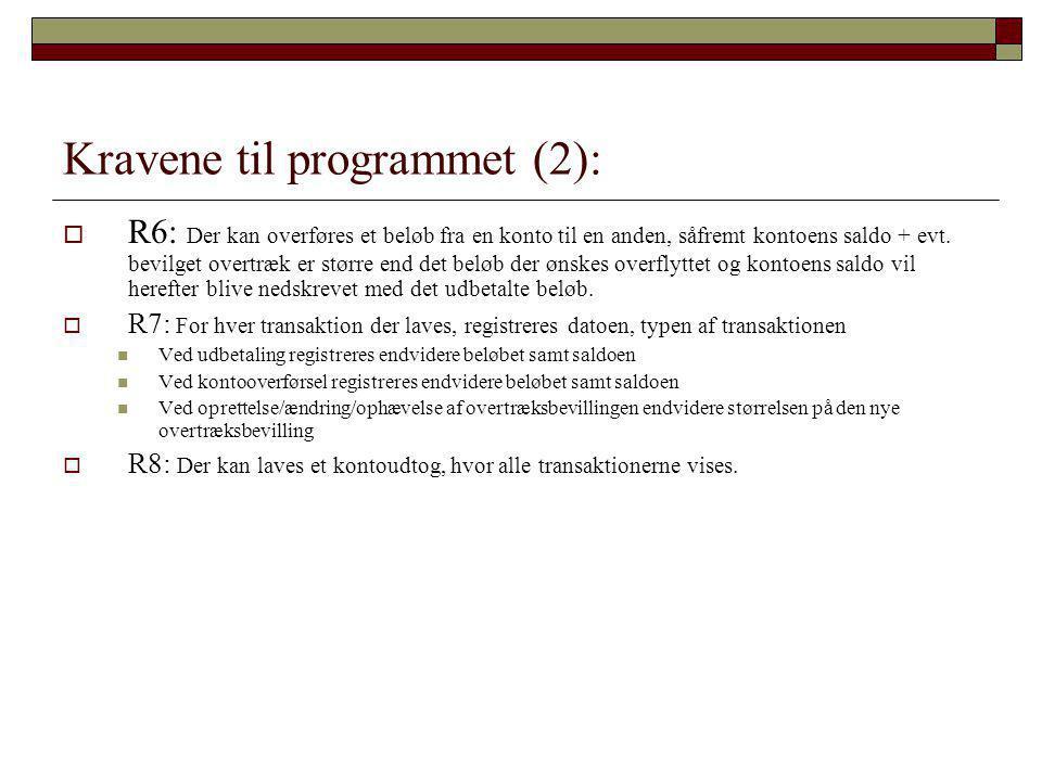 Kravene til programmet (2):  R6: Der kan overføres et beløb fra en konto til en anden, såfremt kontoens saldo + evt.
