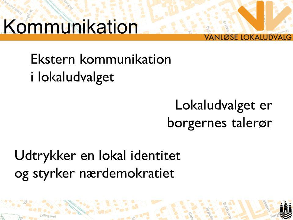 Kommunikation Ekstern kommunikation i lokaludvalget Lokaludvalget er borgernes talerør Udtrykker en lokal identitet og styrker nærdemokratiet