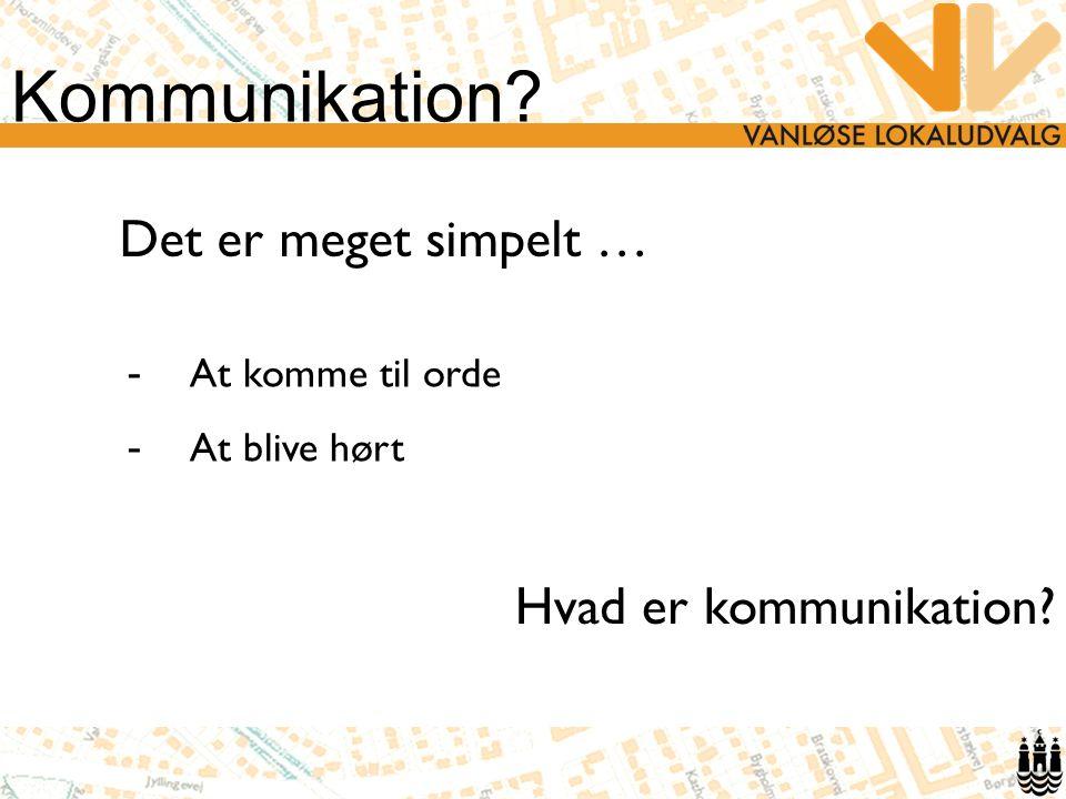 Kommunikation Hvad er kommunikation - At komme til orde - At blive hørt Det er meget simpelt …
