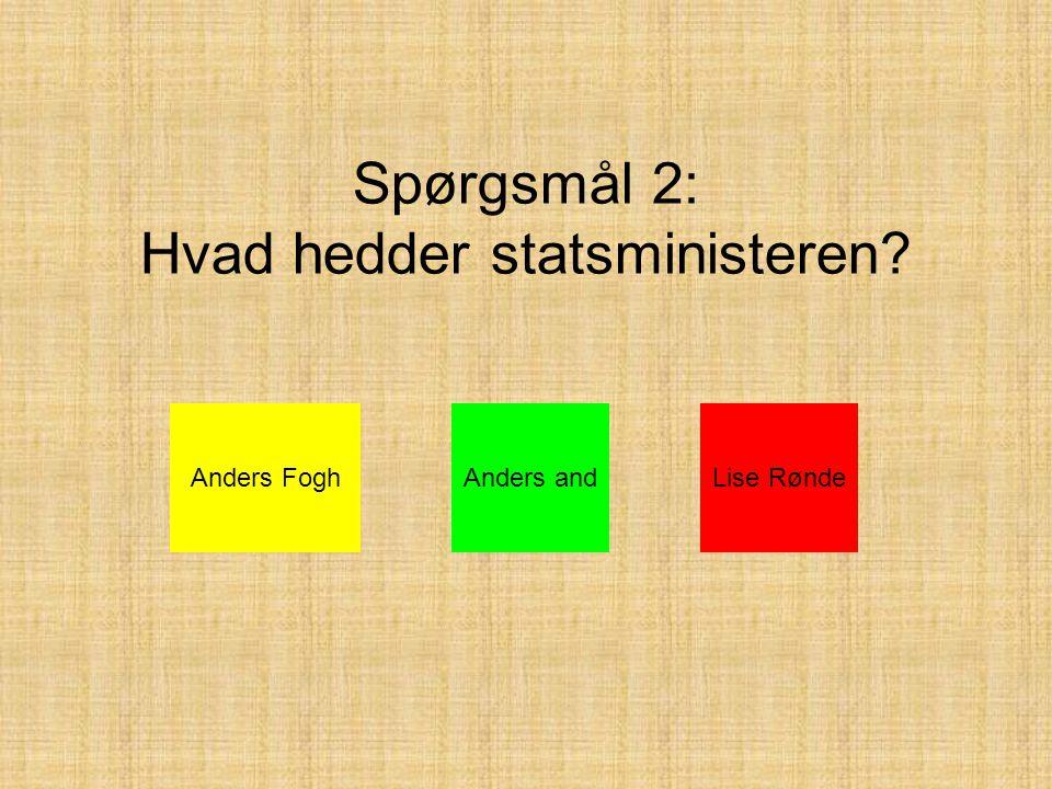 Spørgsmål 2: Hvad hedder statsministeren Anders FoghAnders andLise Rønde