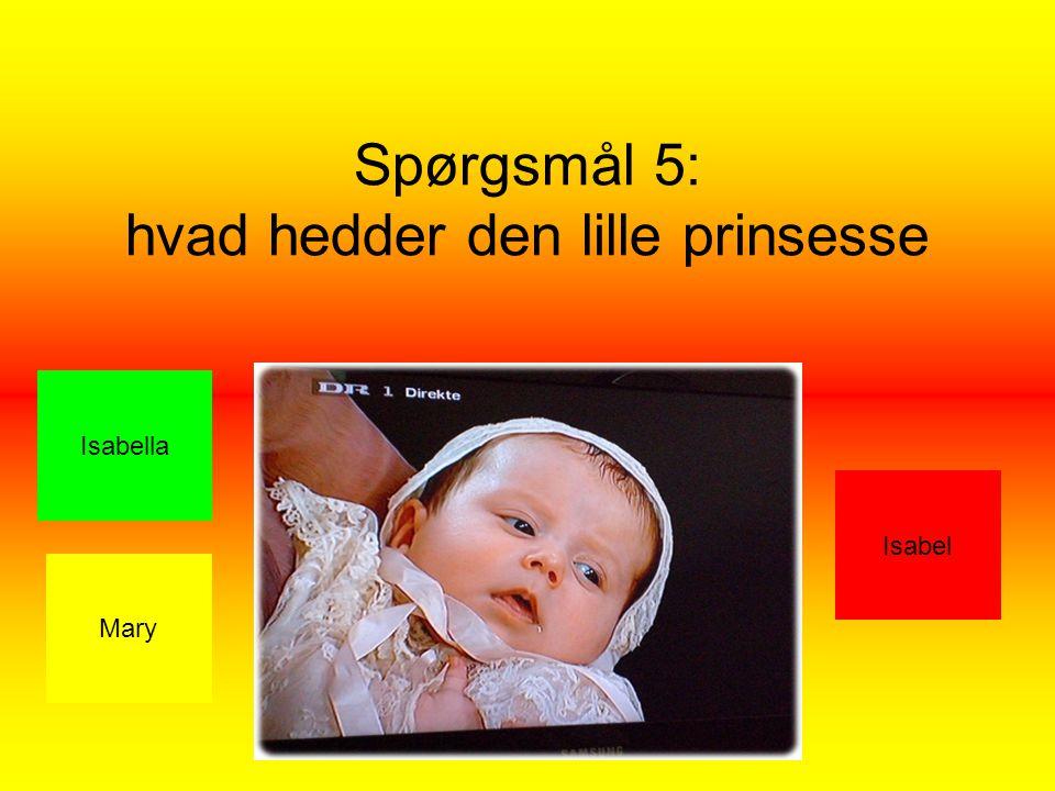 Spørgsmål 5: hvad hedder den lille prinsesse Mary Isabella Isabel