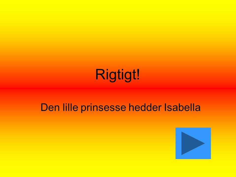 Rigtigt! Den lille prinsesse hedder Isabella