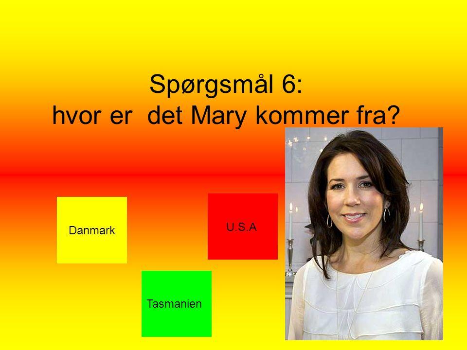 Spørgsmål 6: hvor er det Mary kommer fra Danmark Tasmanien U.S.A