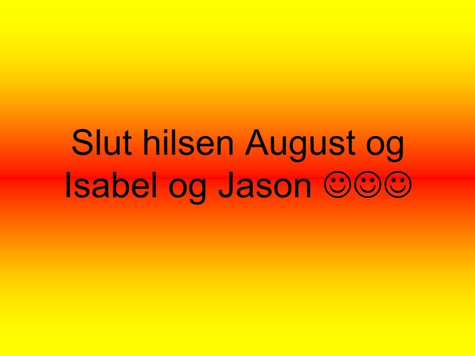 Slut hilsen August og Isabel og Jason