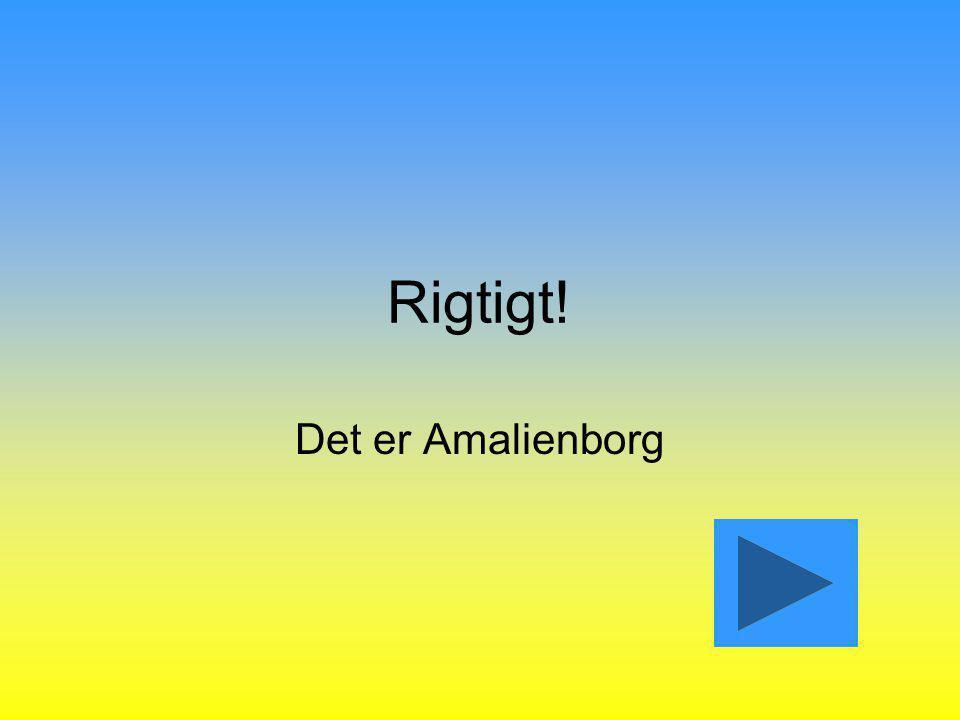 Rigtigt! Det er Amalienborg