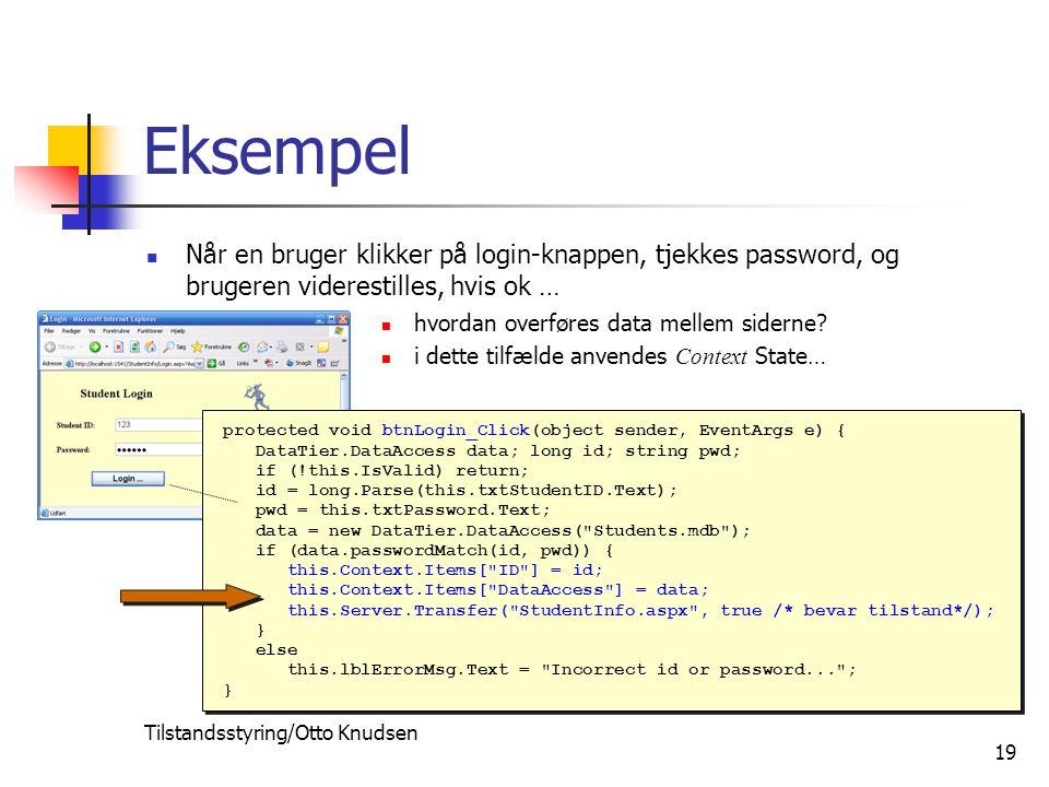 Tilstandsstyring/Otto Knudsen 19 Eksempel Når en bruger klikker på login-knappen, tjekkes password, og brugeren viderestilles, hvis ok … hvordan overføres data mellem siderne.