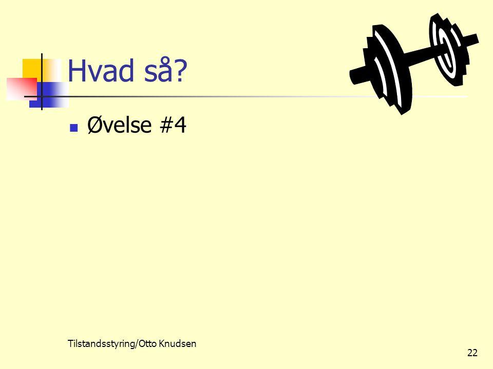 Tilstandsstyring/Otto Knudsen 22 Hvad så Øvelse #4