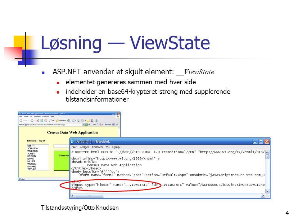 Tilstandsstyring/Otto Knudsen 4 Løsning — ViewState ASP.NET anvender et skjult element: __ViewState elementet genereres sammen med hver side indeholder en base64-krypteret streng med supplerende tilstandsinformationer
