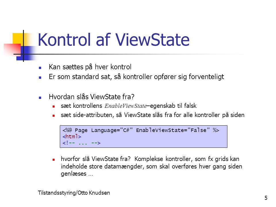 Tilstandsstyring/Otto Knudsen 5 Kontrol af ViewState Kan sættes på hver kontrol Er som standard sat, så kontroller opfører sig forventeligt Hvordan slås ViewState fra.