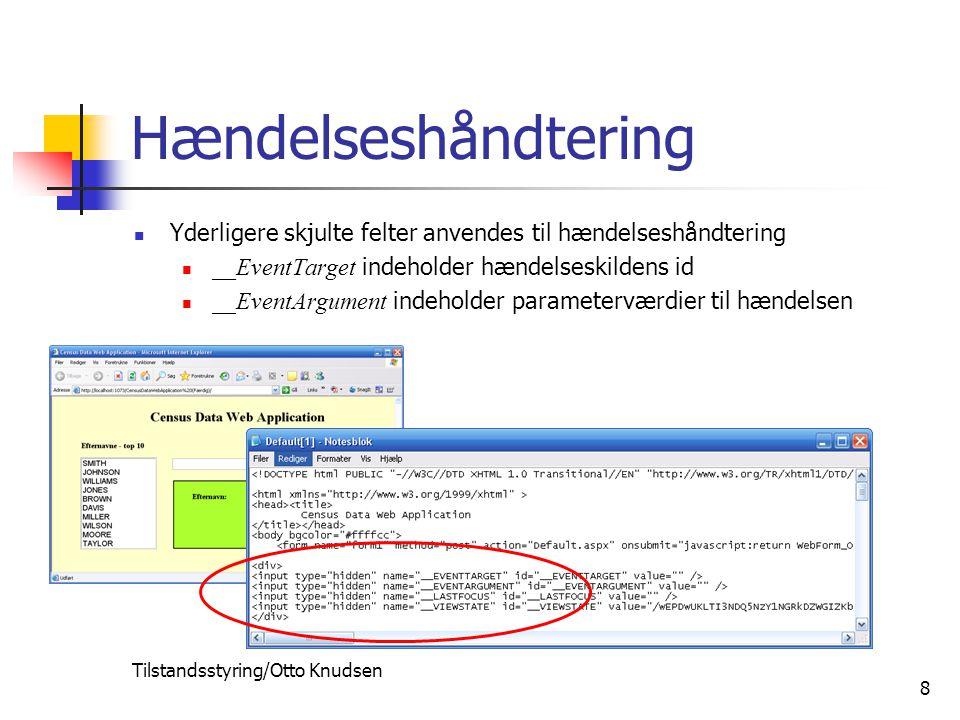 Tilstandsstyring/Otto Knudsen 8 Hændelseshåndtering Yderligere skjulte felter anvendes til hændelseshåndtering __EventTarget indeholder hændelseskildens id __EventArgument indeholder parameterværdier til hændelsen