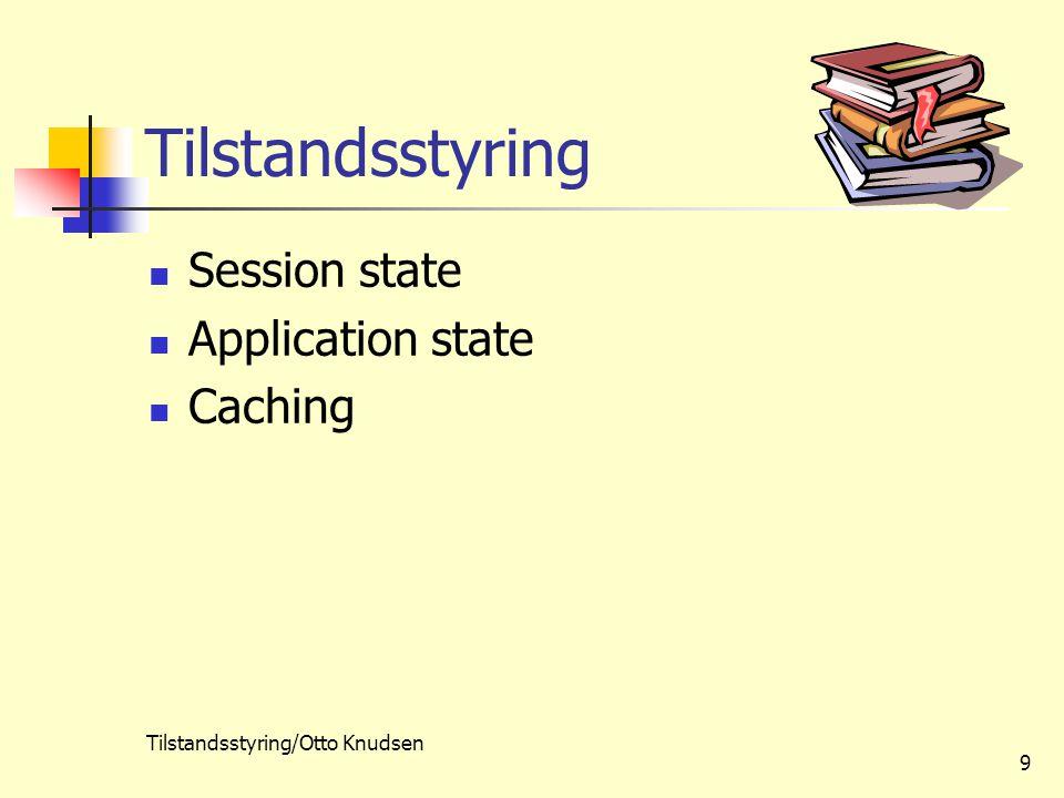 Tilstandsstyring/Otto Knudsen 9 Tilstandsstyring Session state Application state Caching