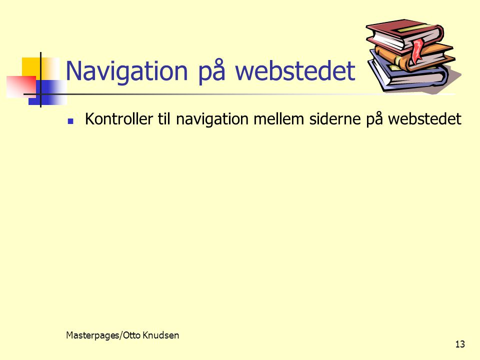 Masterpages/Otto Knudsen 13 Navigation på webstedet Kontroller til navigation mellem siderne på webstedet