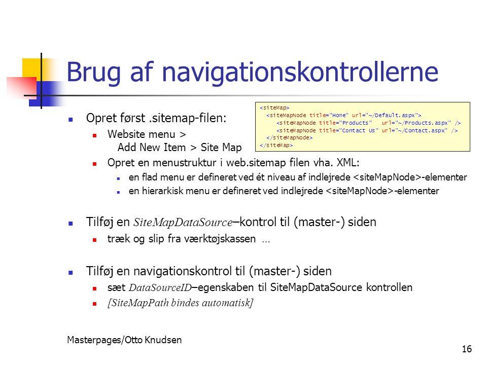 Masterpages/Otto Knudsen 16 Brug af navigationskontrollerne Opret først.sitemap-filen: Website menu > Add New Item > Site Map Opret en menustruktur i web.sitemap filen vha.