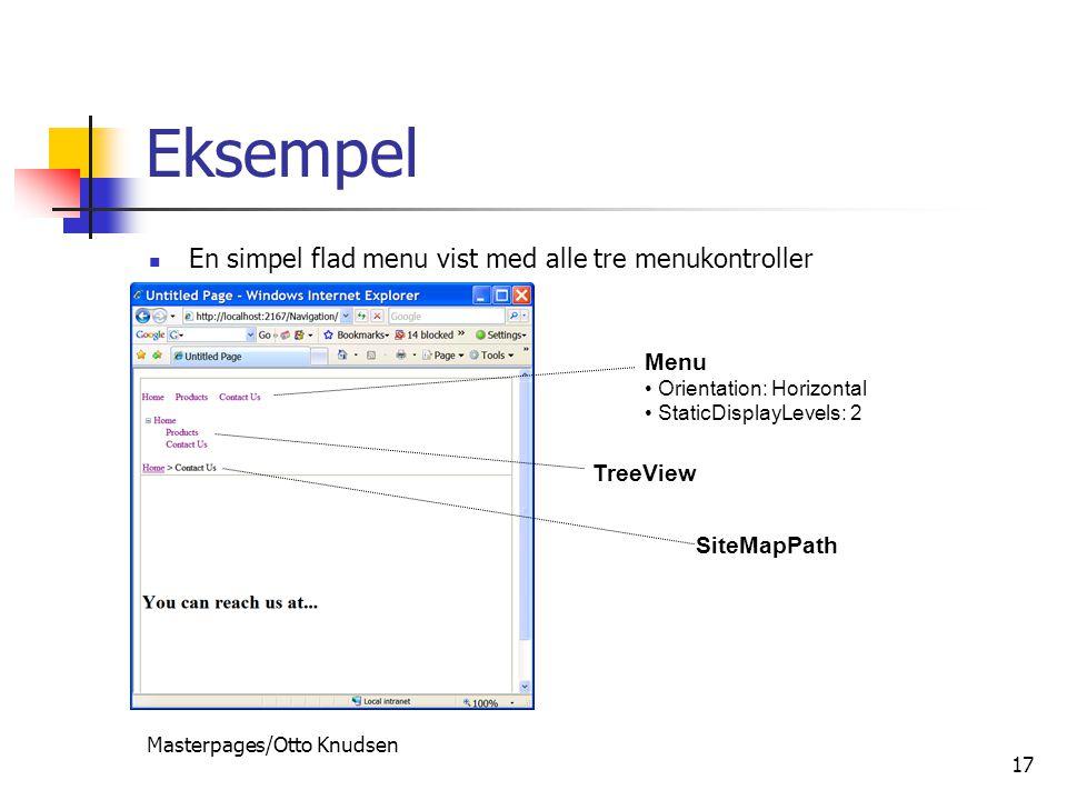 Masterpages/Otto Knudsen 17 Eksempel En simpel flad menu vist med alle tre menukontroller Menu Orientation: Horizontal StaticDisplayLevels: 2 TreeView SiteMapPath