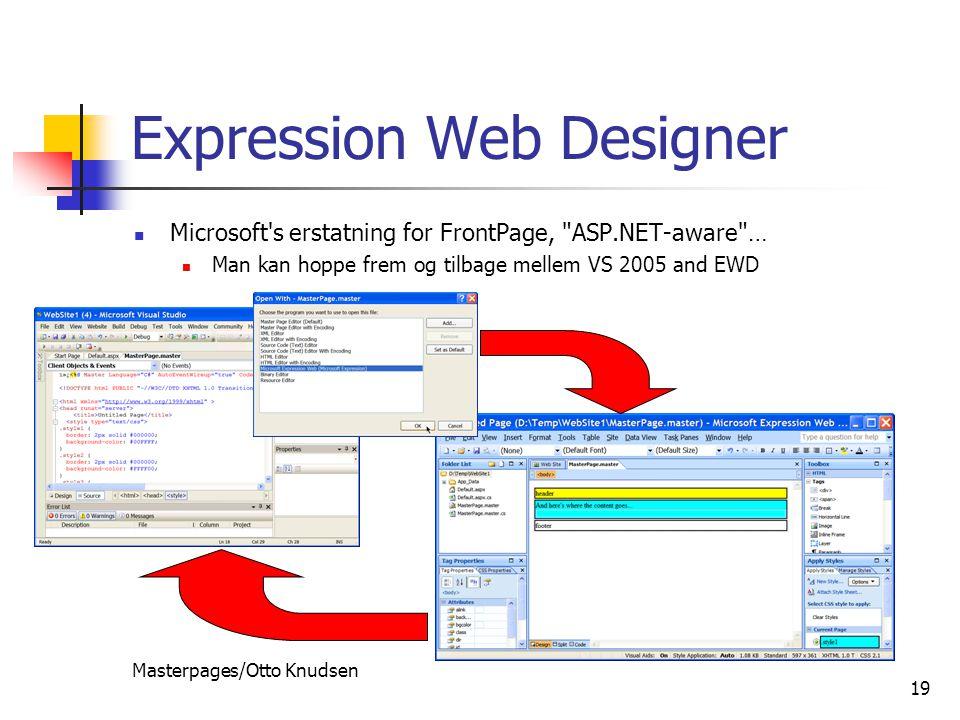 Masterpages/Otto Knudsen 19 Expression Web Designer Microsoft s erstatning for FrontPage, ASP.NET-aware … Man kan hoppe frem og tilbage mellem VS 2005 and EWD