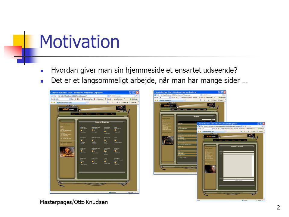 Masterpages/Otto Knudsen 2 Motivation Hvordan giver man sin hjemmeside et ensartet udseende.