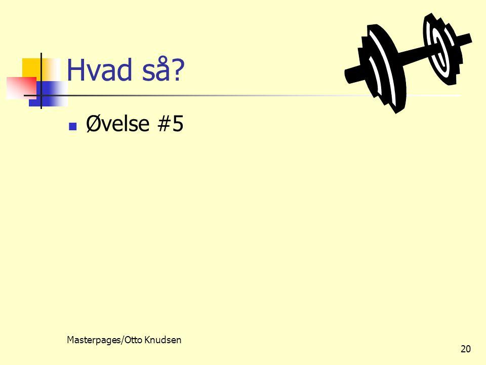 Masterpages/Otto Knudsen 20 Hvad så Øvelse #5