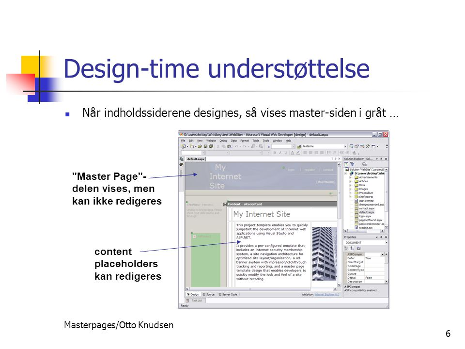 Masterpages/Otto Knudsen 6 Design-time understøttelse Når indholdssiderene designes, så vises master-siden i gråt … Master Page - delen vises, men kan ikke redigeres content placeholders kan redigeres