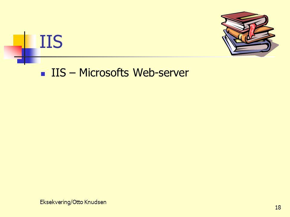 Eksekvering/Otto Knudsen 18 IIS IIS – Microsofts Web-server
