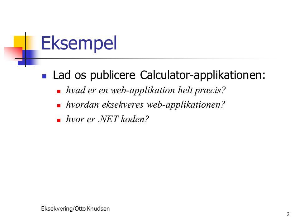 Eksekvering/Otto Knudsen 2 Eksempel Lad os publicere Calculator-applikationen: hvad er en web-applikation helt præcis.