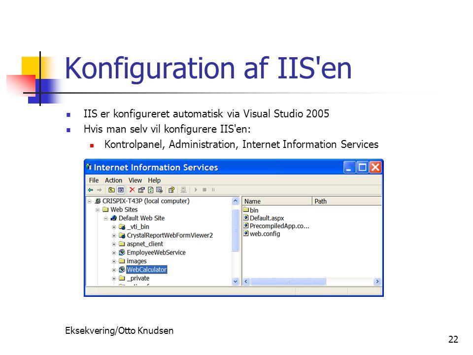 Eksekvering/Otto Knudsen 22 Konfiguration af IIS en IIS er konfigureret automatisk via Visual Studio 2005 Hvis man selv vil konfigurere IIS en: Kontrolpanel, Administration, Internet Information Services