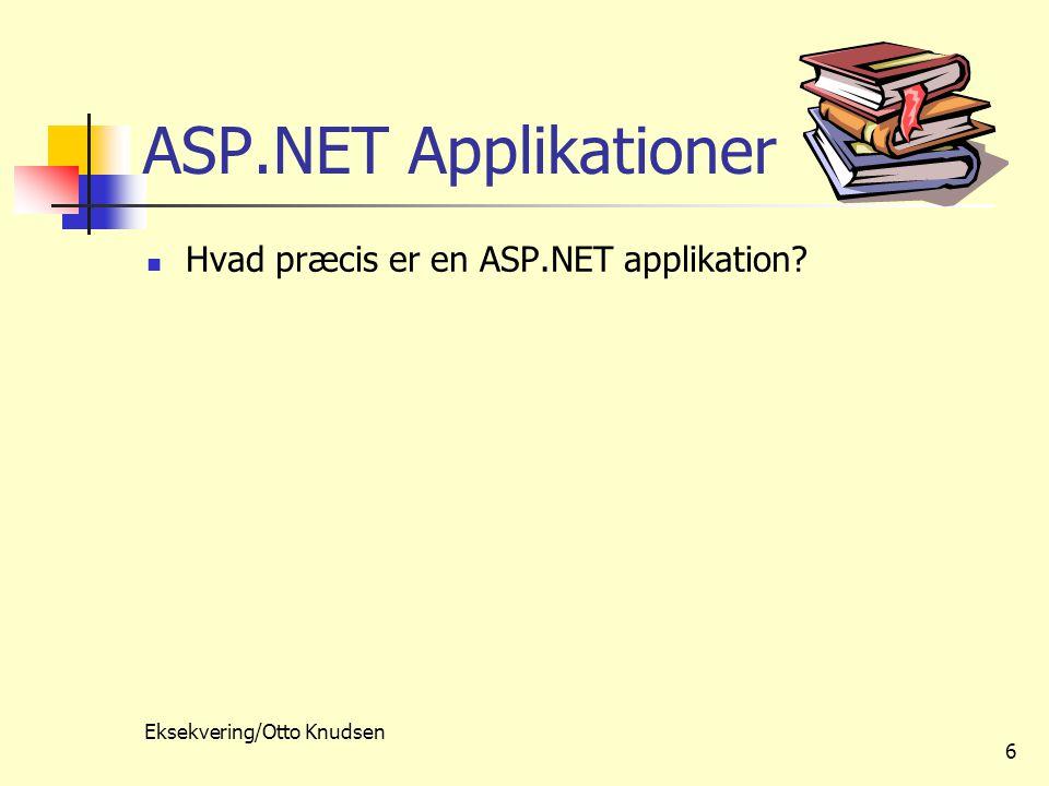 Eksekvering/Otto Knudsen 6 ASP.NET Applikationer Hvad præcis er en ASP.NET applikation