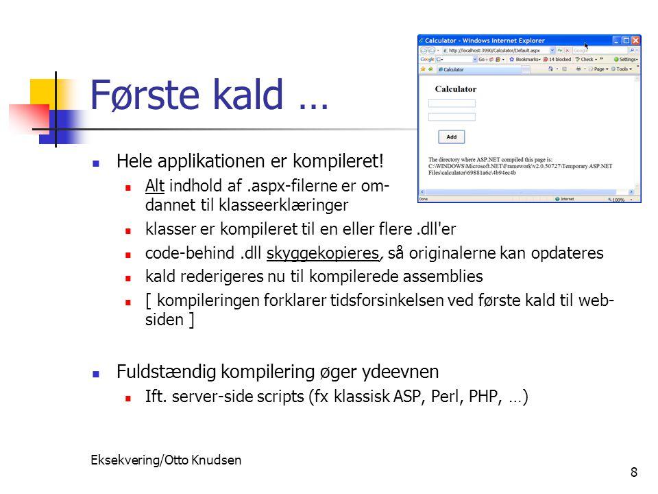 Eksekvering/Otto Knudsen 8 Første kald … Hele applikationen er kompileret.